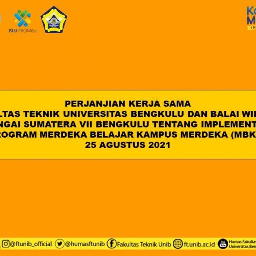 Perjanjian Kerjasama Fakultas Teknik UNIB Dengan Balai Wilayah Sungai Sumatera VII Bengkulu Tentang Implementasi Program Merdeka Belajar Kampus Merdeka (MBKM)